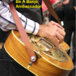🎸When You Pick Banjo You Make Others Smile. Be A Banjo Ambassador!